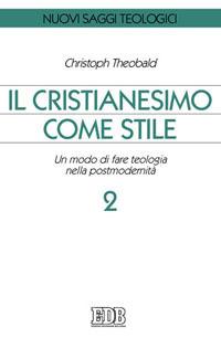 Il cristianesimo come stile. Un modo di fare teologia nella postmodernità. Vol. 2.