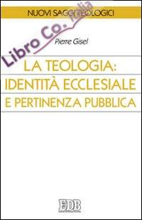La teologia: identità ecclesiale e pertinenza pubblica.