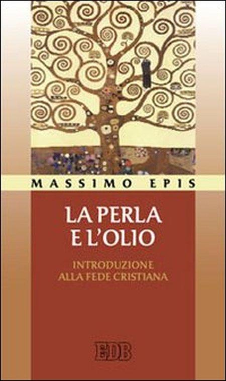 La Perla e L'Olio. Introduzione alla Fede Cristiana.