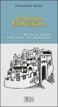 Itinerari francescani. Visita ai luoghi dove visse san Francesco.