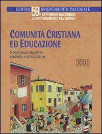 Comunità cristiana ed educazione. L'emergenza educativa: problema e provocazione. 59ª Settimana nazionale di aggiornamento pastorale.