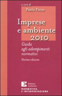 Imprese e ambiente 2010. Guida agli adempimenti normativi.