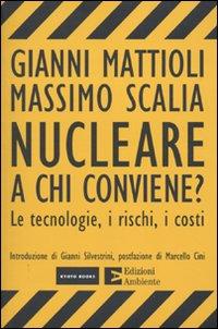 Nucleare. A chi conviene? Le tecnologie, i rischi, i costi.