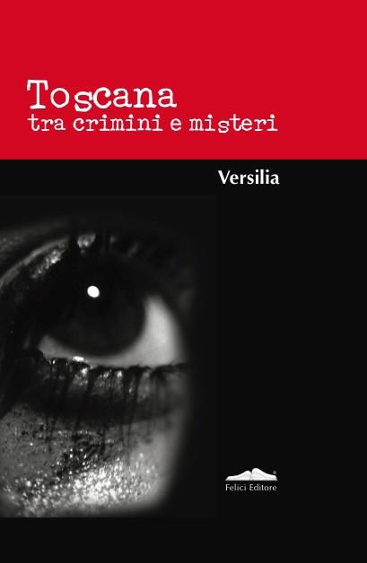 Toscana tra crimini e misteri. Versilia