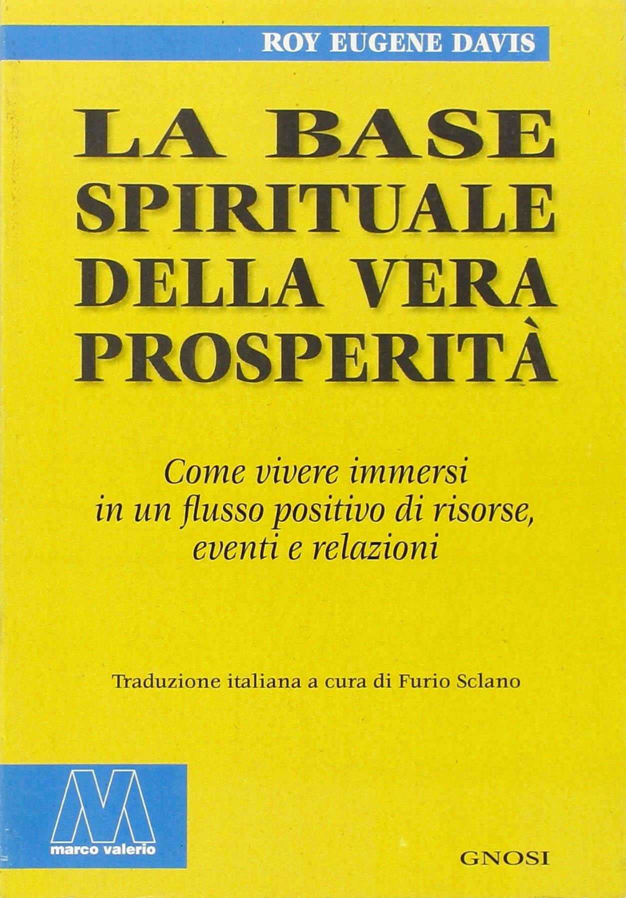 La base spirituale della vera prosperità. Come vivere immersi in un flusso positivo di risorse, eventi e relazioni.