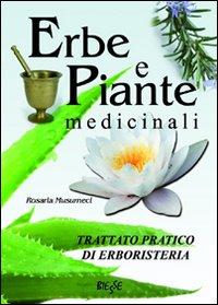 Erbe e piante medicinali. Trattato pratico di erboristeria