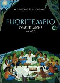 Fuoritempio. Omelie laiche. Anno C.