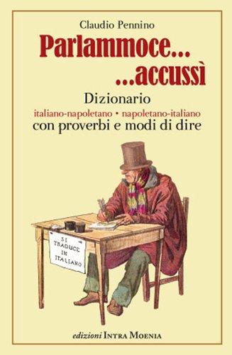 Parlammoce Accussì. Dizionario Italiano-Napoletano, Napoletano-Italiano.