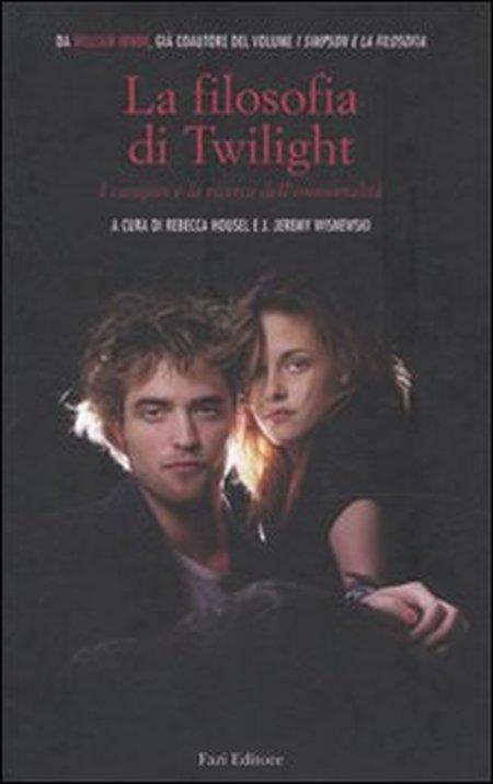 La filosofia di Twilight. I vampiri e la ricerca dell'immortalità