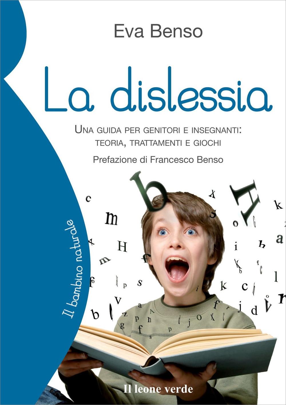 La Dislessia. Una Guida per Genitori e Insegnanti: Teoria, Trattamenti e Giochi.