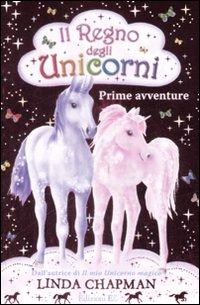 Prime avventure. Il regno degli unicorni. Vol. 1.