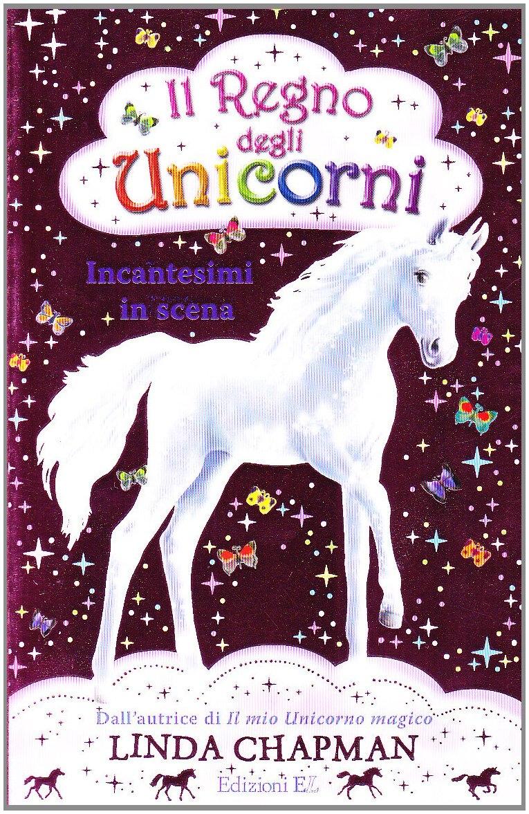 Incantesimi in scena. Il regno degli unicorni. Vol. 4.