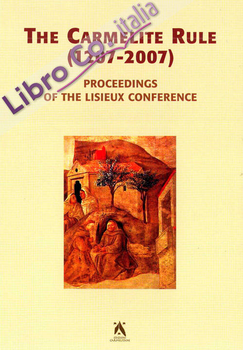 The Carmelite rule 1207-2007. Proceedings of the Lisieux conference ($-7 july 2005). Ediz multilingue. Ediz. multilingue