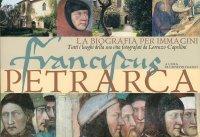 Francesco Petrarca. La Biografia per Immagini.
