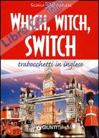 Which, witch, switch. Trabocchetti in inglese. Ediz. bilingue