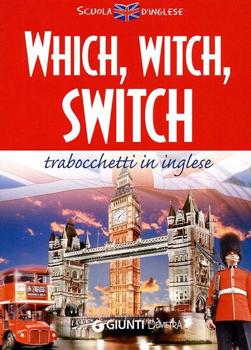Which, witch, switch. Trabocchetti in inglese. Ediz. bilingue