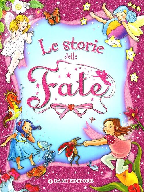 Le storie delle fate. Ediz. illustrata