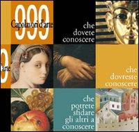 Novecentonovantanove capolavori d'arte che dovete conoscere