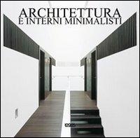 Architettura e interni minimalisti. Ediz. italiana, spagnola, portoghese e inglese