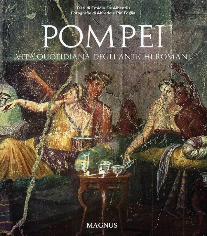 Pompei. Vita quotidiana degli antichi romani