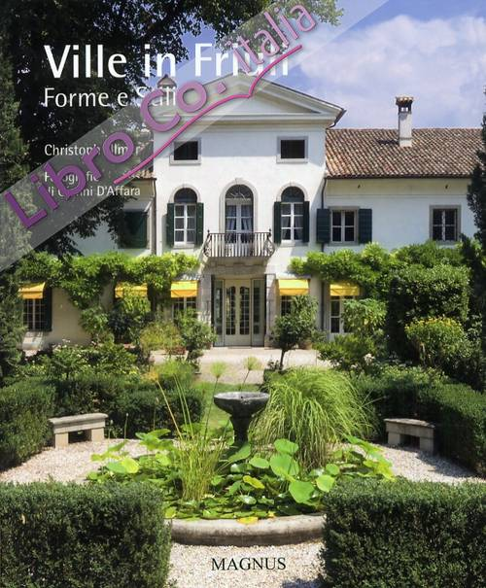 Ville in Friuli. Forme e stili tra nobiltà veneziana e feudatari friulani.