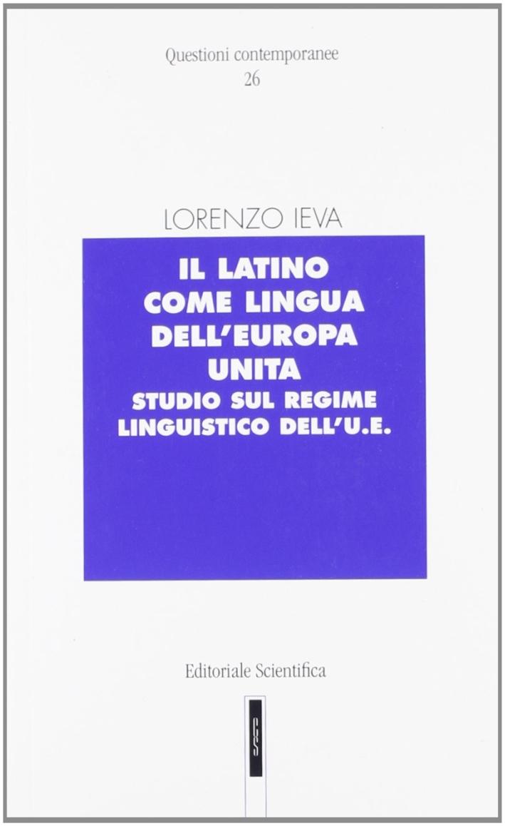 Il latino come lingua dell'Europa unita. Studio sul regime linguistico dell'U.E.