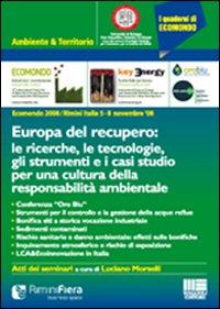 Ecomondo 2008. Europa del recupero: le ricerche, le tecnologie, gli strumenti e i casi studio per una cultura della responsabilità ambientale
