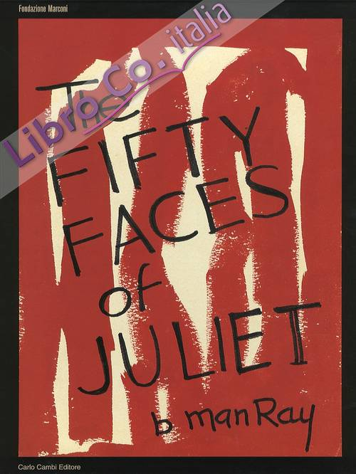 Man Ray. The Fifty Faces of Juliet