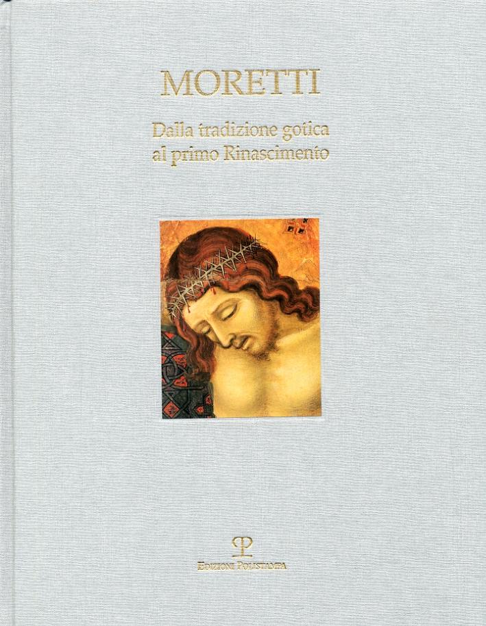 Moretti. Dalla tradizione gotica al primo Rinascimento.