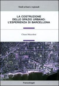 La Costruzione dello Spazio Urbano: L'Esperienza di Barcellona.