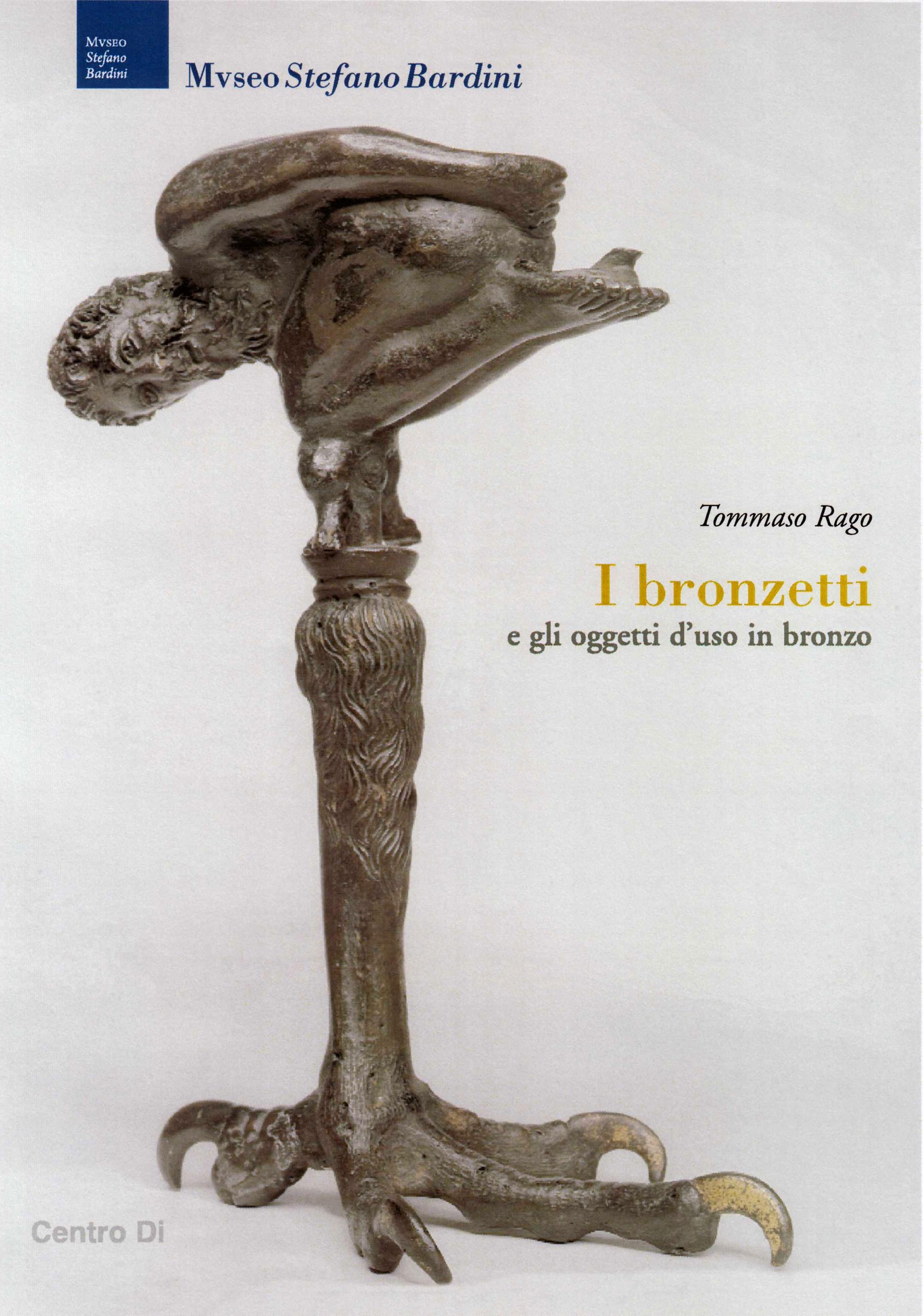 Museo Stefano Bardini. I Bronzetti e gli Oggetti d'Uso in Bronzo.