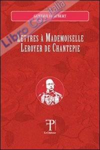 Lettres a Mademoiselle Leroyer de Chantepie.