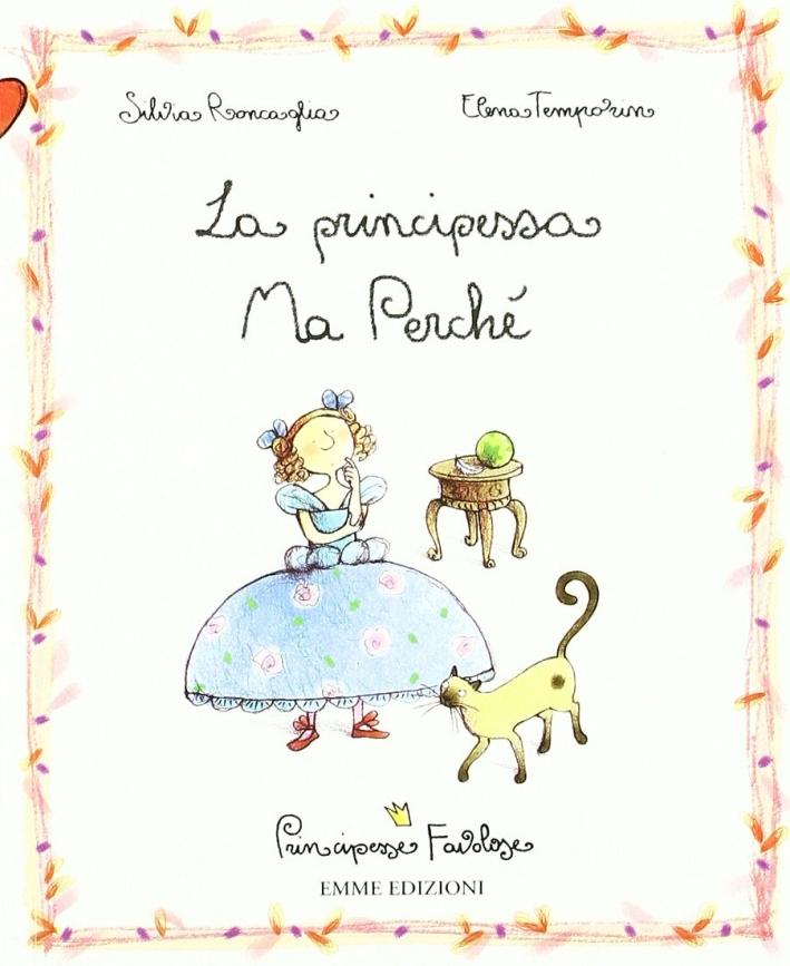 La principessa Ma Perché. Principesse favolose. Ediz. illustrata. Vol. 12