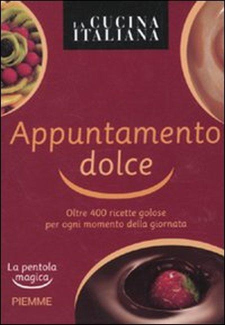 La cucina italiana. Appuntamento dolce. La pentola magica