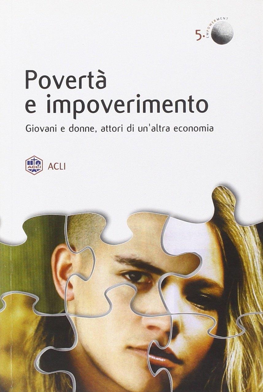 Povertà e Impoverimento. Giovani e Donne Attori di un'Altra Economia