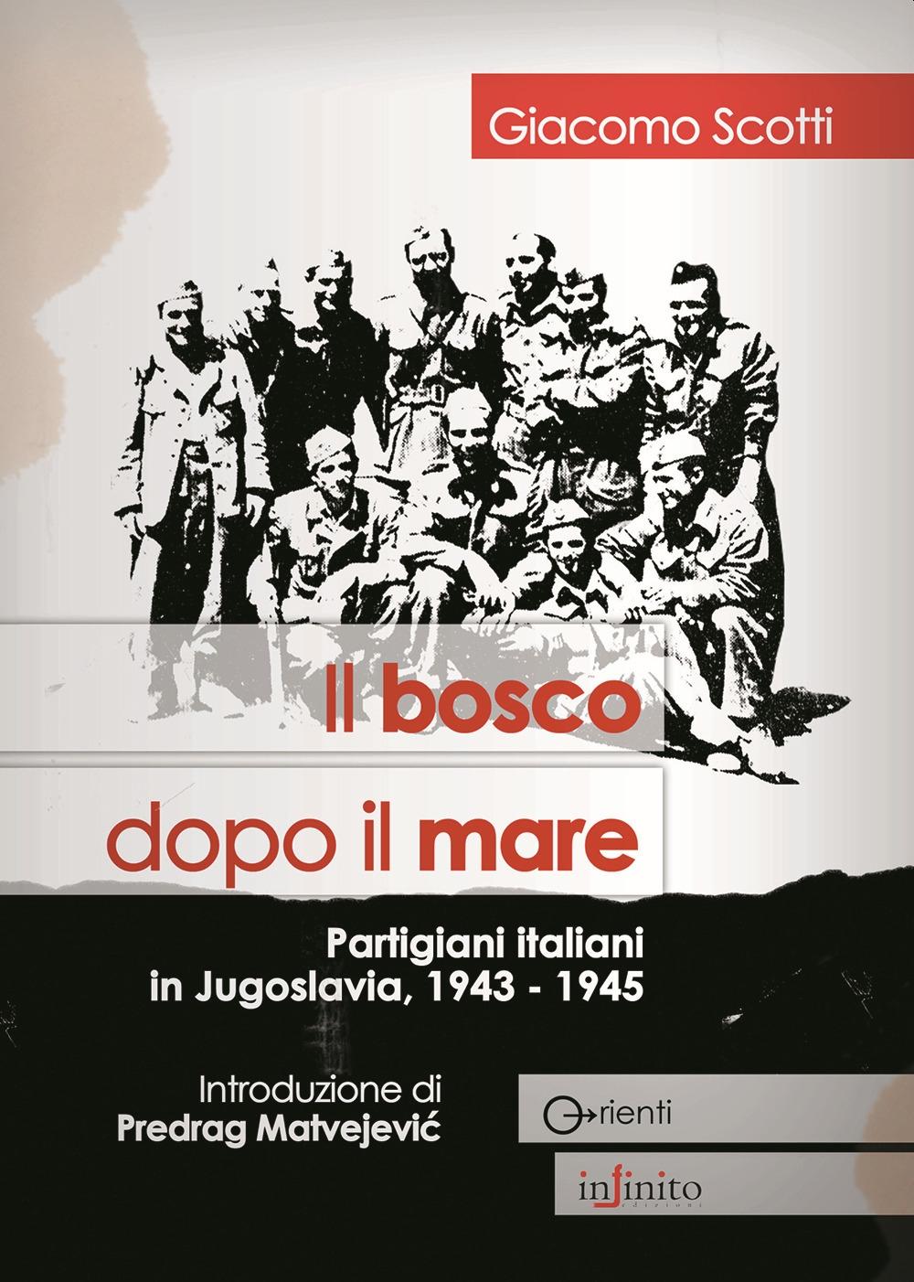 Il bosco dopo il mare. Partigiani italiani in Jugoslavia, 1943-1945.
