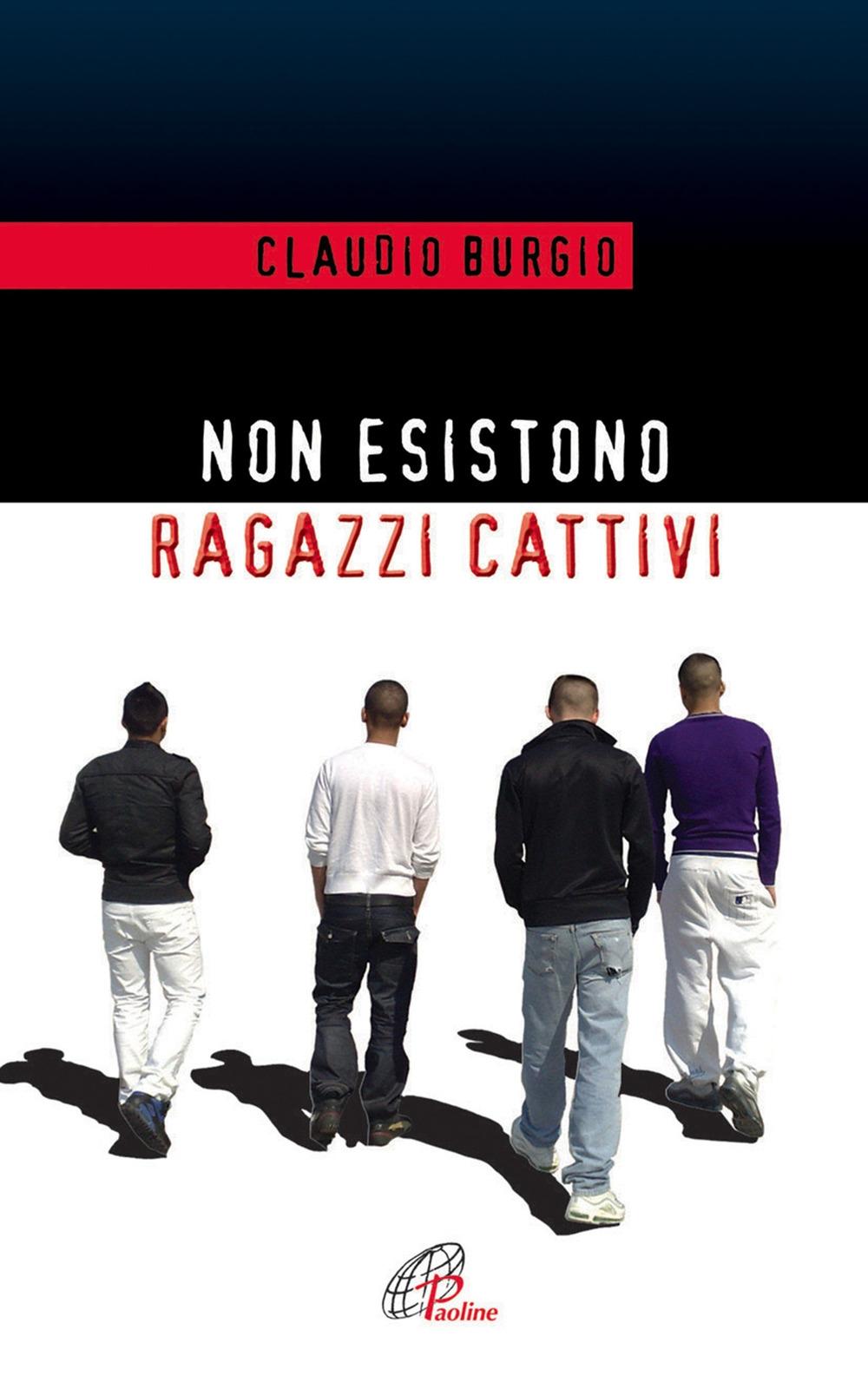 Non esistono ragazzi cattivi. Esperienze educative di un prete al Beccaria di Milano.