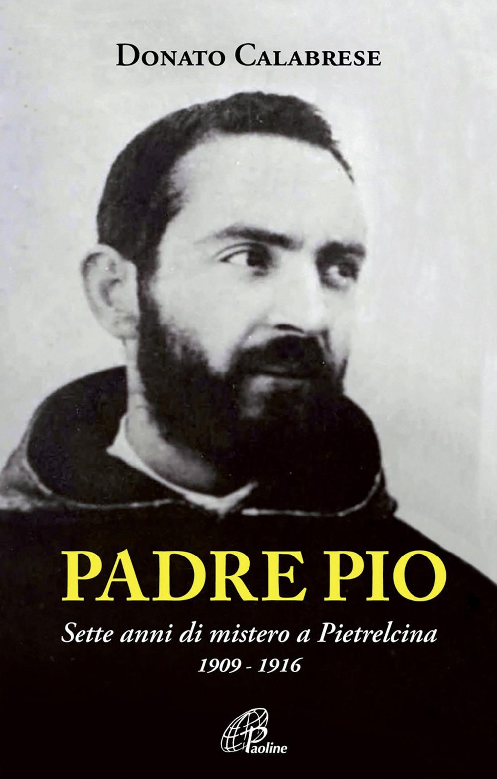Padre Pio. Sette anni di mistero a Pietrelcina. 1909-1916