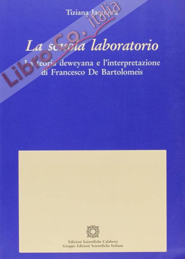 La scuola laboratorio. La teoria deweyana e l'interpretazione di Francesco De Bartolomeis.