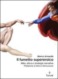 Il fumetto supereroico. Mito, etica e strategie narrative.