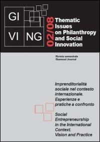 Giving. Thematic issues in philantropy and social innovation (2008). Vol. 2: Imprenditorialità sociale nel contesto internazionale. Esperienze e pratiche a confronto