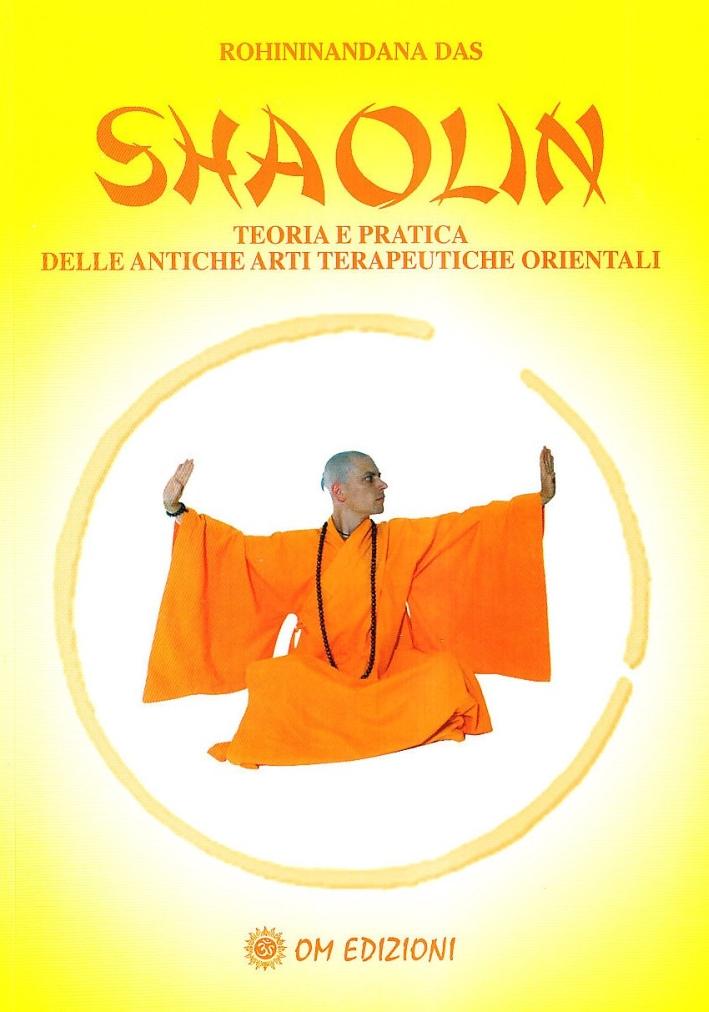 Shaolin. Teoria e Pratica delle Antiche Arti Terapeuriche Orientali