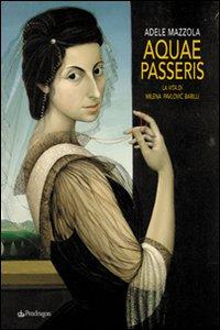 Aquae Passeris. La Vita di Milena Pavlovic Barilli