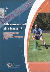 Allenamento ad alta intensità. Principi fisiologici, metodologia, analisi della prestazione e test.