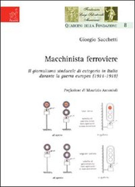 Macchinista ferroviere. Il giormalismo sindacale di categoria in Italia durante la guerra europea (1914-1918).