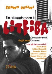 In Viaggio con i Litfiba. La Storia della più Grande Rockband Italiana.