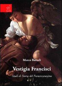 Vestigia francisci. Studi di storia del Francescanesimo.
