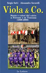 Viola & Co. Storia e Colori del Calcio a Firenze e in Toscana (1898-2008).
