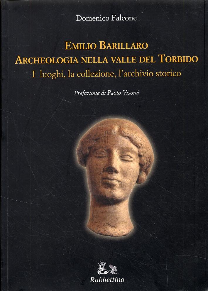 Emilio Barillaro. Archeologia nella Valle del Torbido. I luoghi, la collezione, l'archivio storico.