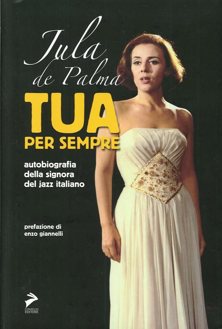 Tua per sempre. Autobiografia della signora del jazz italiano